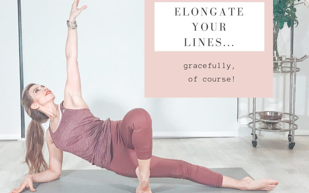 Elongate your lines….Gracefully, of course!