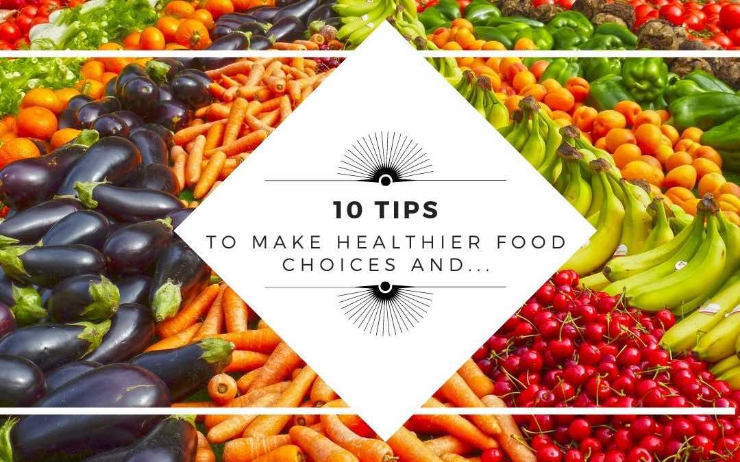 10 Tips to Make Healthier Food Choices and Lose Weight Naturally